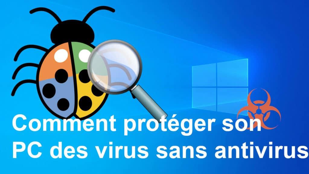 Comment protéger son PC des virus sans antivirus